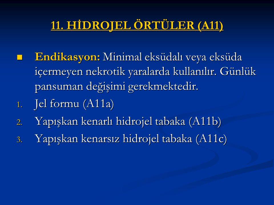 11. HİDROJEL ÖRTÜLER (A11) Endikasyon: Minimal eksüdalı veya eksüda içermeyen nekrotik yaralarda kullanılır. Günlük pansuman değişimi gerekmektedir.