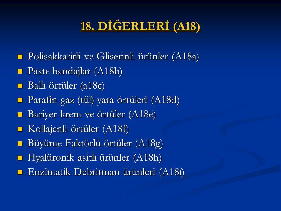 18. DİĞERLERİ (A18) Polisakkaritli ve Gliserinli ürünler (A18a)