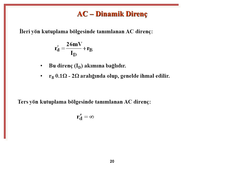 AC – Dinamik Direnç İleri yön kutuplama bölgesinde tanımlanan AC direnç: Bu direnç (ID) akımına bağlıdır.