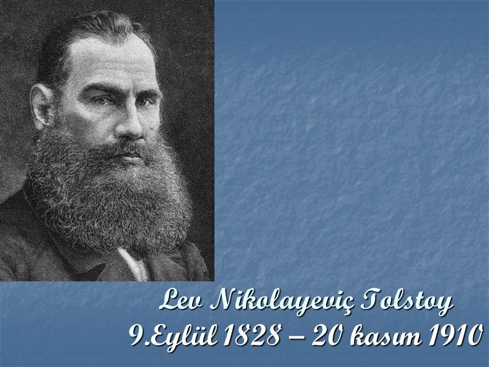 Lev Nikolayeviç Tolstoy 9.Eylül 1828 – 20 kasım 1910