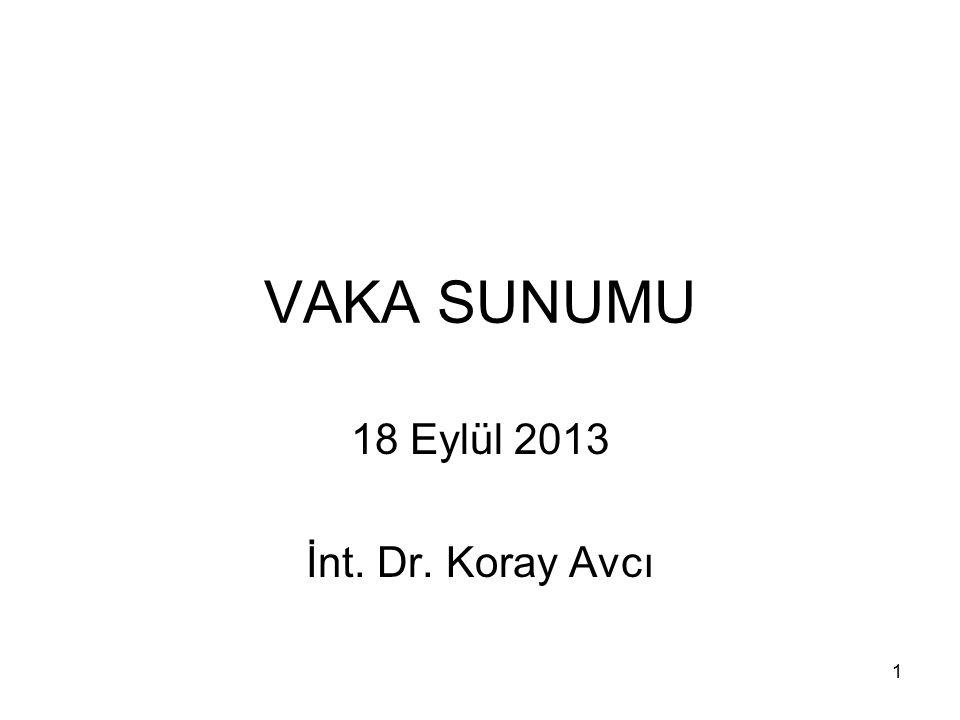 VAKA SUNUMU 18 Eylül 2013 İnt. Dr. Koray Avcı