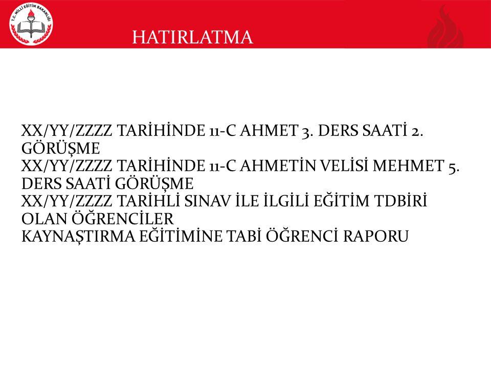 HATIRLATMA XX/YY/ZZZZ TARİHİNDE 11-C AHMET 3. DERS SAATİ 2. GÖRÜŞME
