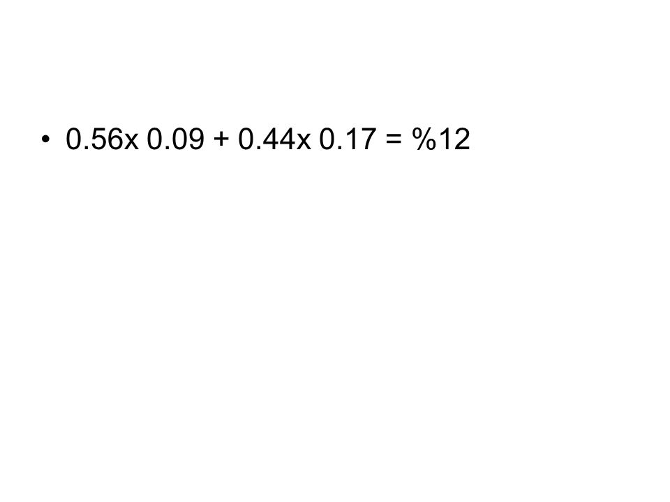 0.56x 0.09 + 0.44x 0.17 = %12