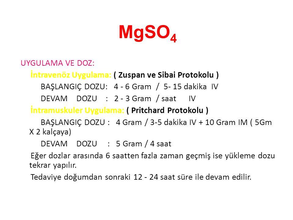 MgSO4 UYGULAMA VE DOZ: İntravenöz Uygulama: ( Zuspan ve Sibai Protokolu ) BAŞLANGIÇ DOZU: 4 - 6 Gram / 5- 15 dakika IV.