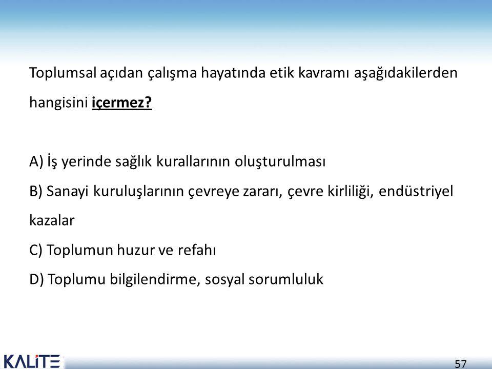 Toplumsal açıdan çalışma hayatında etik kavramı aşağıdakilerden hangisini içermez.