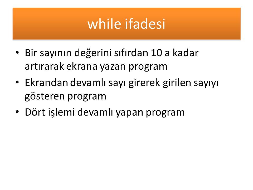 while ifadesi Bir sayının değerini sıfırdan 10 a kadar artırarak ekrana yazan program. Ekrandan devamlı sayı girerek girilen sayıyı gösteren program.