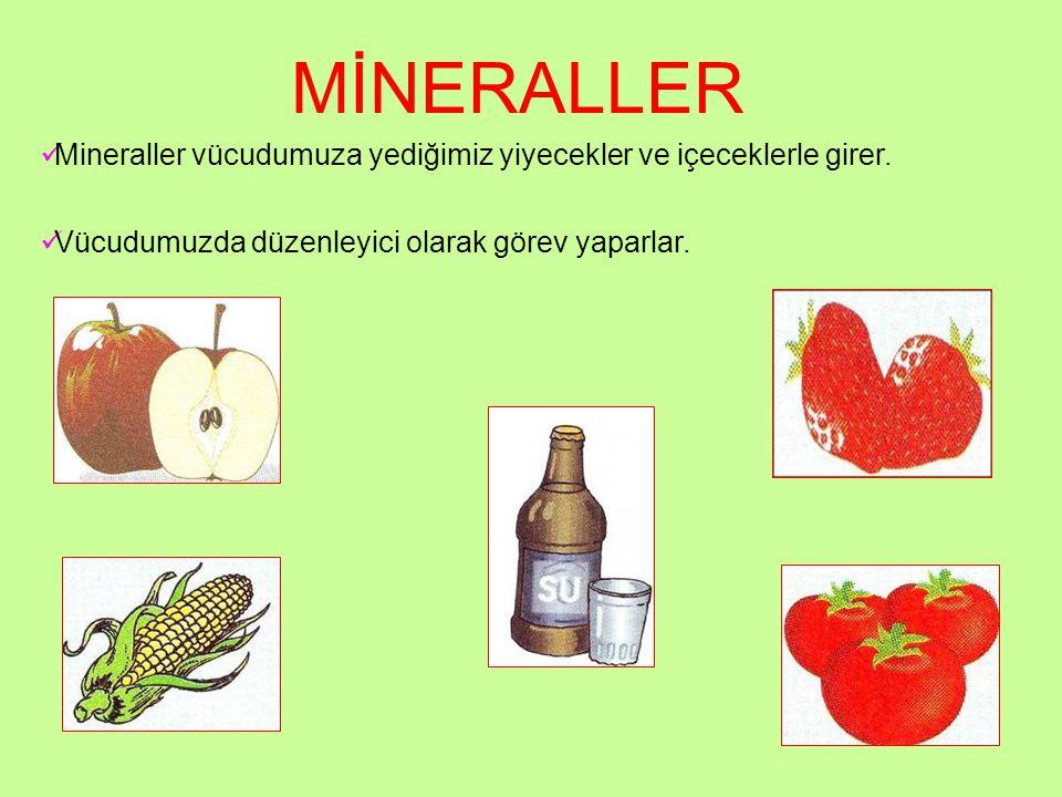 MİNERALLER Mineraller vücudumuza yediğimiz yiyecekler ve içeceklerle girer.