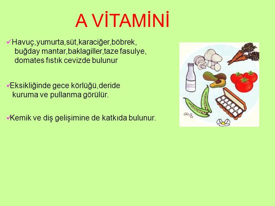 A VİTAMİNİ Havuç,yumurta,süt,karaciğer,böbrek,