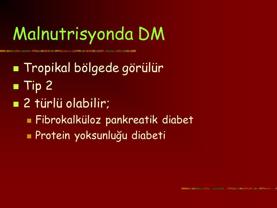Malnutrisyonda DM Tropikal bölgede görülür Tip 2 2 türlü olabilir;