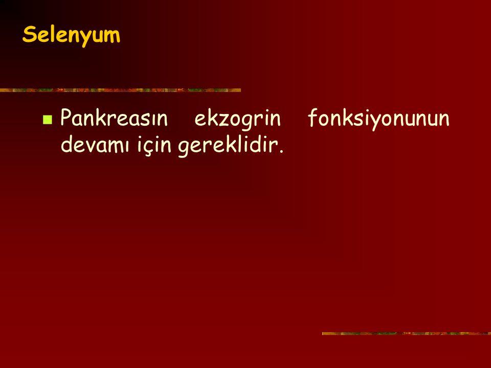 Selenyum Pankreasın ekzogrin fonksiyonunun devamı için gereklidir.