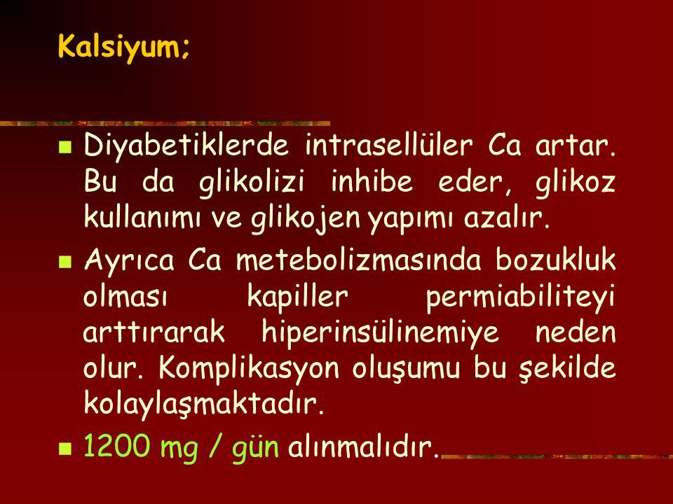Kalsiyum; Diyabetiklerde intrasellüler Ca artar. Bu da glikolizi inhibe eder, glikoz kullanımı ve glikojen yapımı azalır.