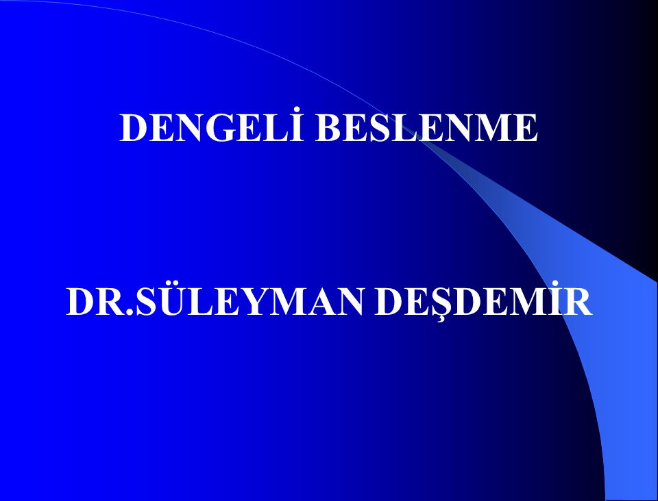 DENGELİ BESLENME DR.SÜLEYMAN DEŞDEMİR