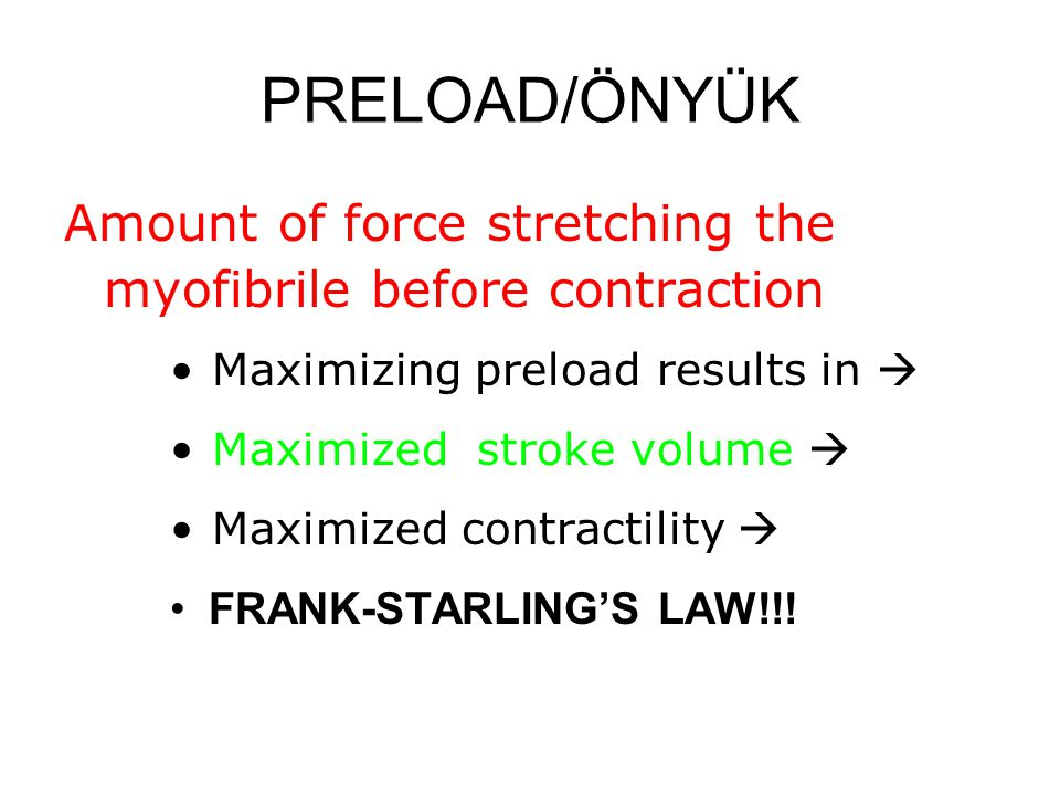 PRELOAD/ÖNYÜK Amount of force stretching the myofibrile before contraction. Maximizing preload results in 