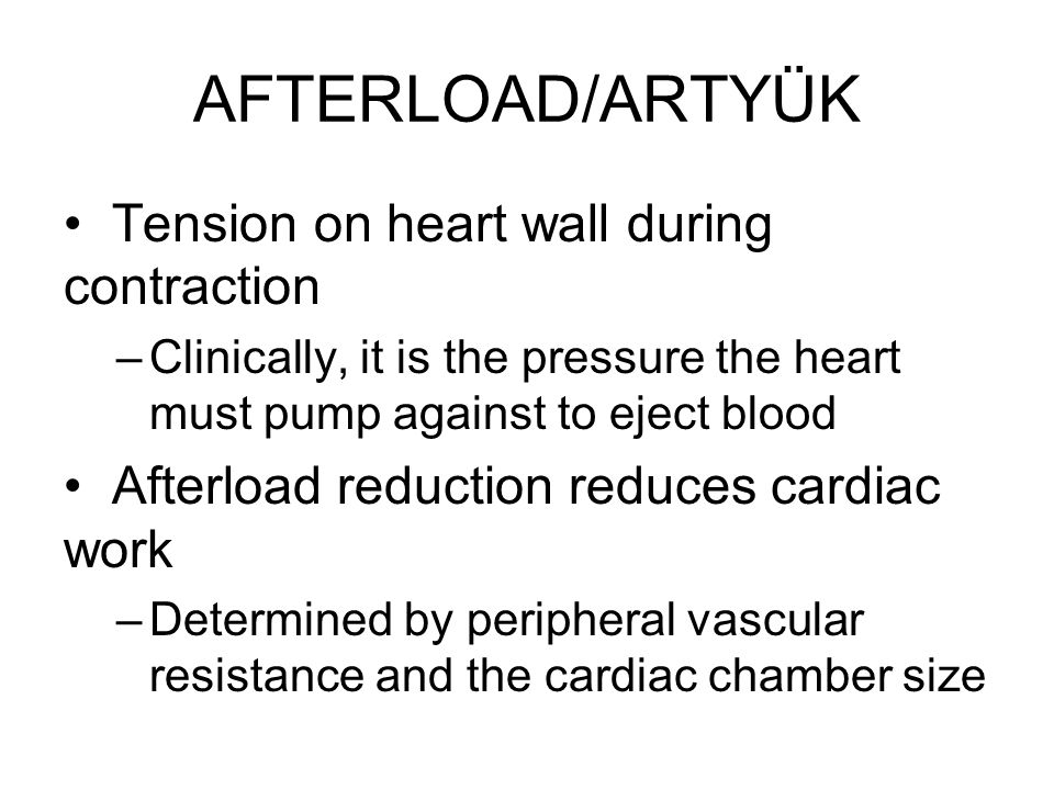 AFTERLOAD/ARTYÜK Tension on heart wall during contraction