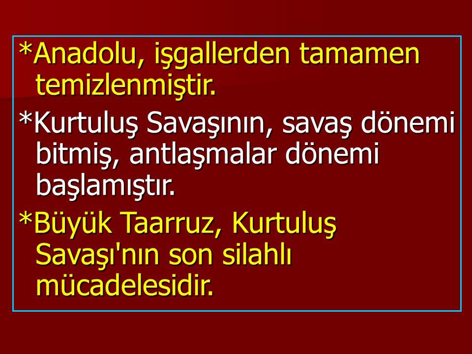 *Anadolu, işgallerden tamamen temizlenmiştir.