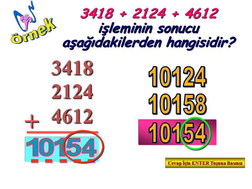 Örnek 3418 + 2124 + 4612 işleminin sonucu aşağıdakilerden hangisidir 3418. 10124. 2124. 10158.