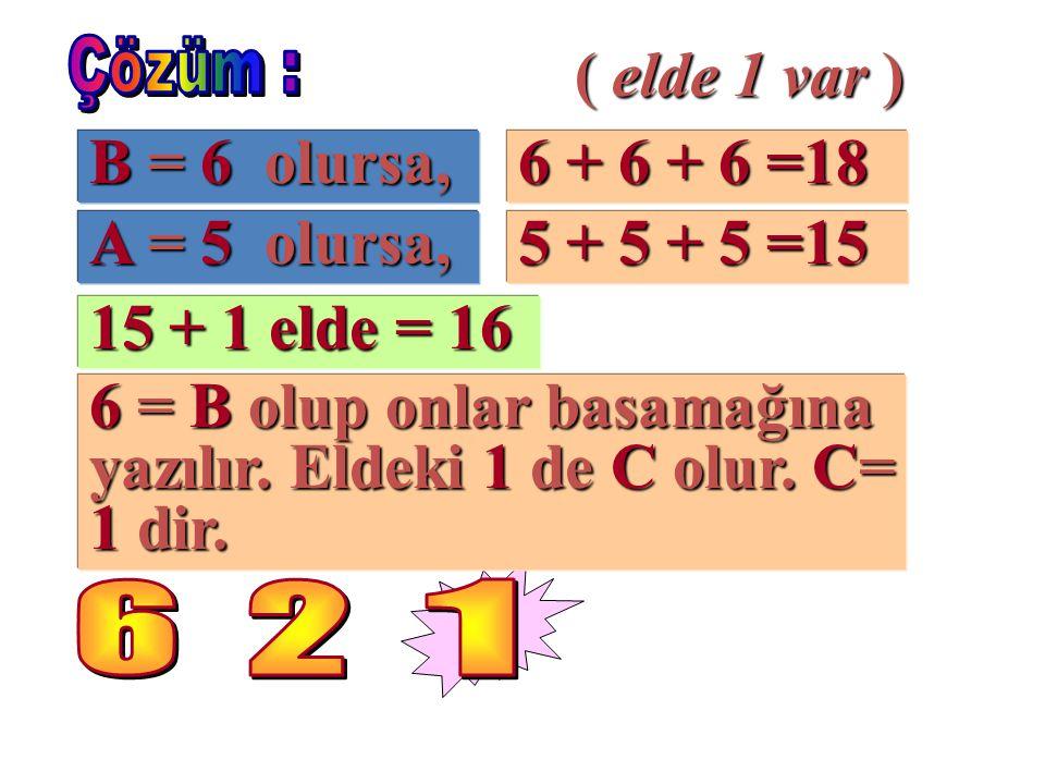 6 = B olup onlar basamağına yazılır. Eldeki 1 de C olur. C= 1 dir.