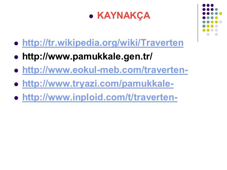 KAYNAKÇA http://tr.wikipedia.org/wiki/Traverten. http://www.pamukkale.gen.tr/ http://www.eokul-meb.com/traverten-