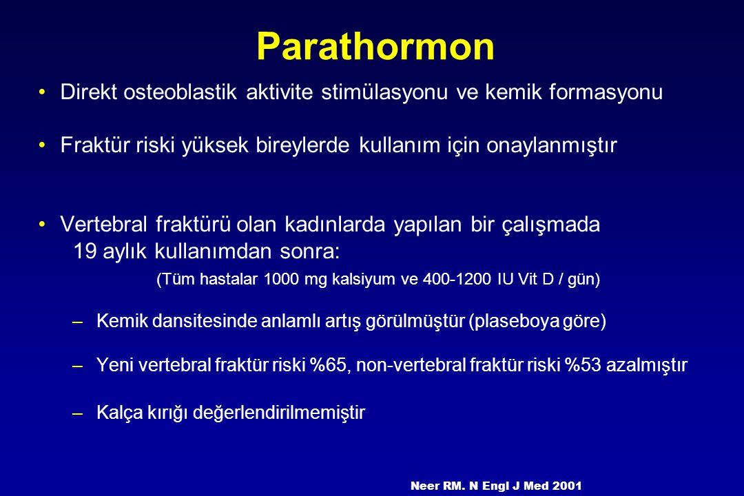 Parathormon Direkt osteoblastik aktivite stimülasyonu ve kemik formasyonu. Fraktür riski yüksek bireylerde kullanım için onaylanmıştır.