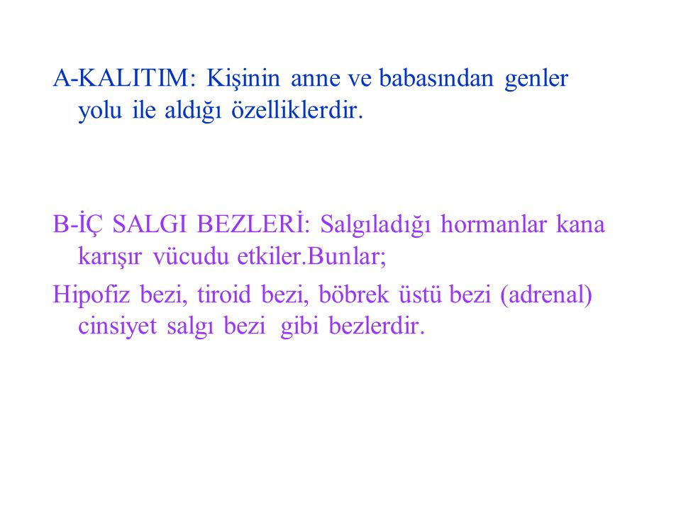 A-KALITIM: Kişinin anne ve babasından genler yolu ile aldığı özelliklerdir.