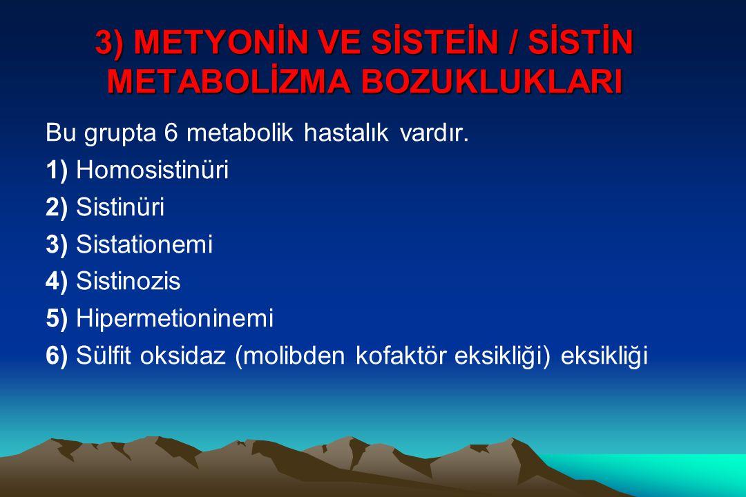 3) METYONİN VE SİSTEİN / SİSTİN METABOLİZMA BOZUKLUKLARI