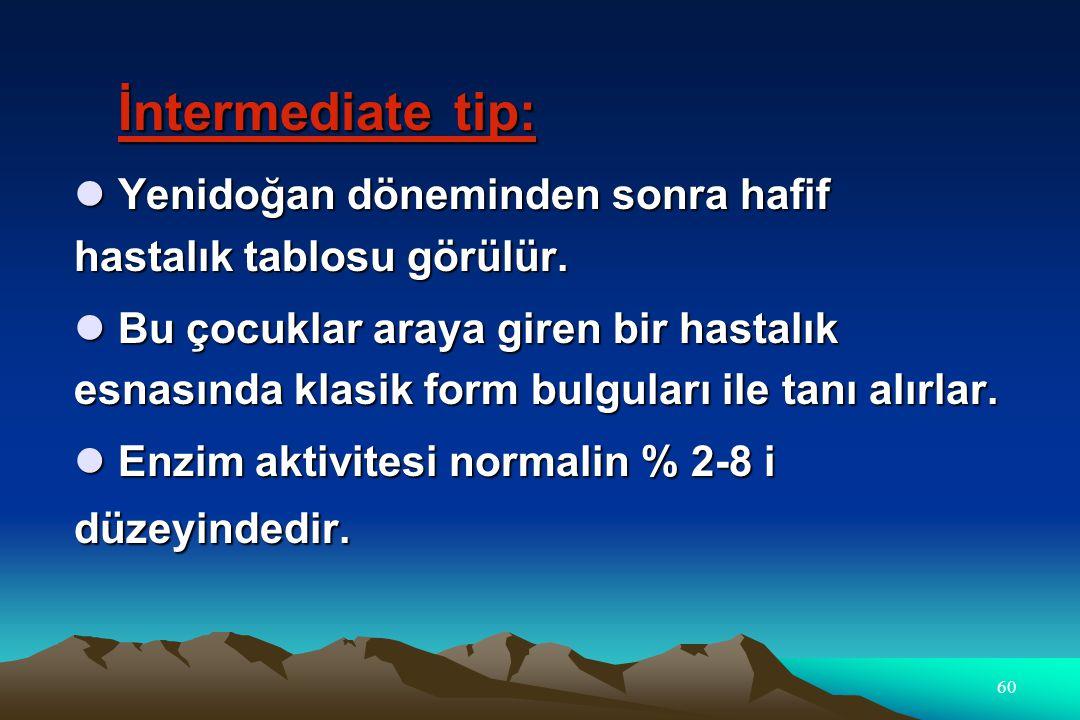 İntermediate tip: Yenidoğan döneminden sonra hafif hastalık tablosu görülür.