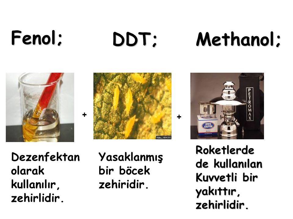 Fenol; DDT; Methanol; Roketlerde de kullanılan Kuvvetli bir yakıttır,