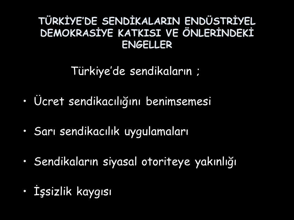 Türkiye'de sendikaların ; Ücret sendikacılığını benimsemesi