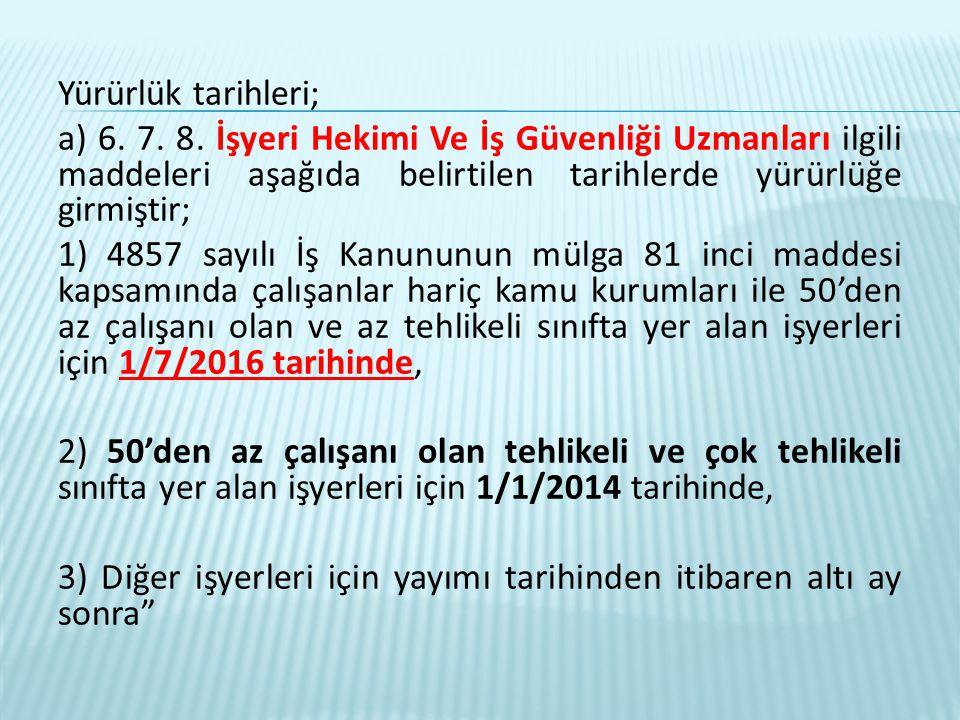 Yürürlük tarihleri; a) 6. 7. 8