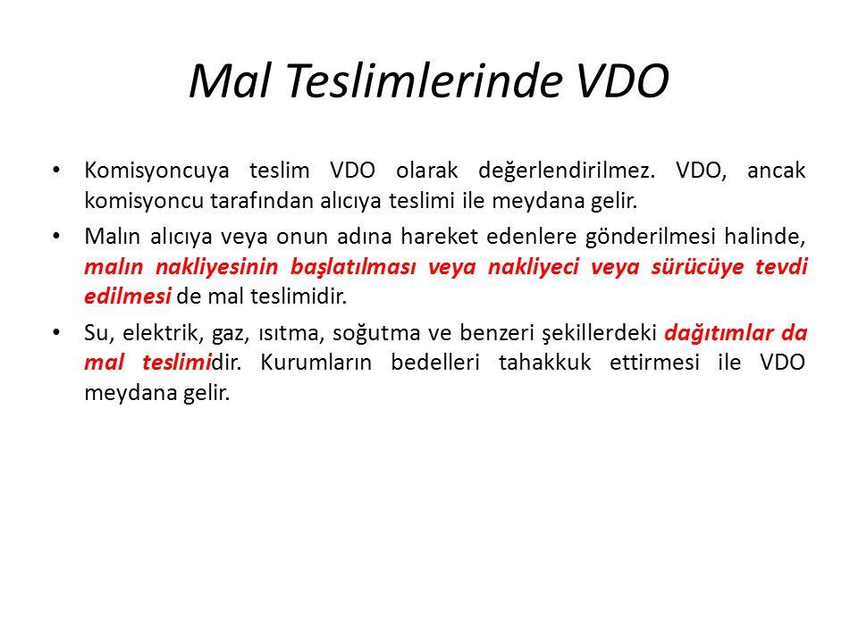 Mal Teslimlerinde VDO Komisyoncuya teslim VDO olarak değerlendirilmez. VDO, ancak komisyoncu tarafından alıcıya teslimi ile meydana gelir.