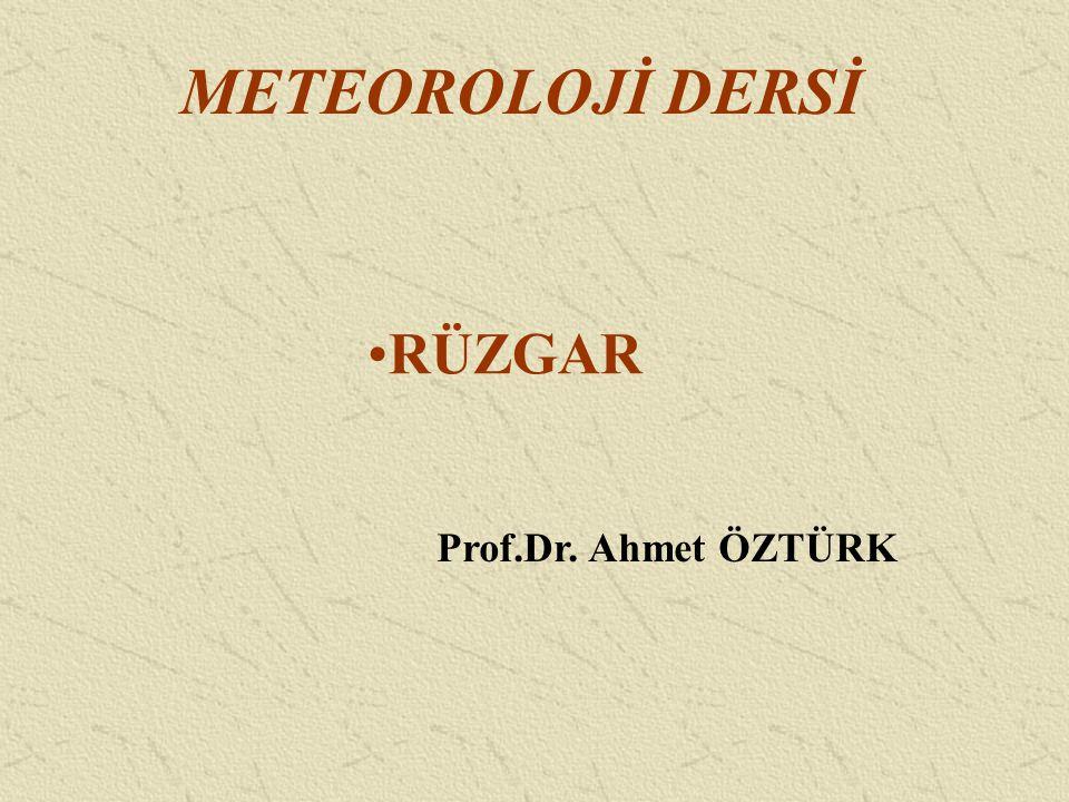 METEOROLOJİ DERSİ RÜZGAR Prof.Dr. Ahmet ÖZTÜRK