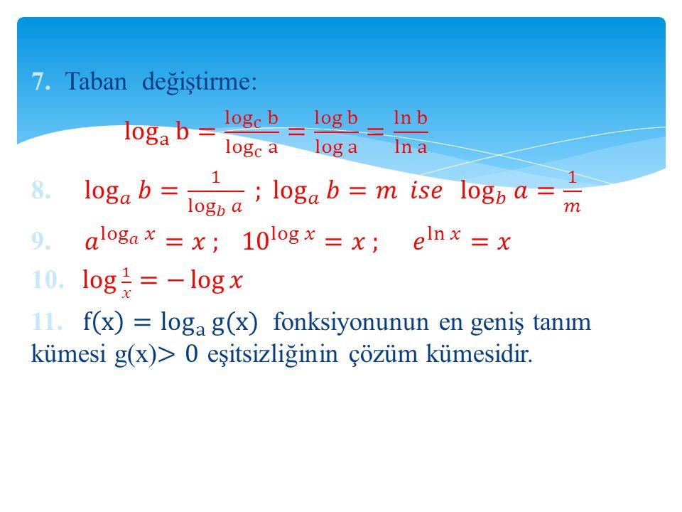 7. Taban değiştirme: log a b = log c b log c a = log b log a = ln b ln a 8.