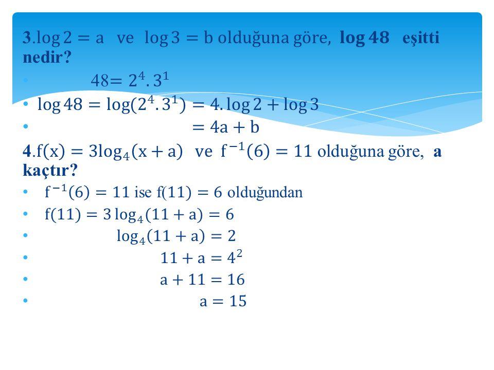 3. log 2 =a ve log 3 =b olduğuna göre, 𝐥𝐨𝐠 𝟒𝟖 eşitti nedir