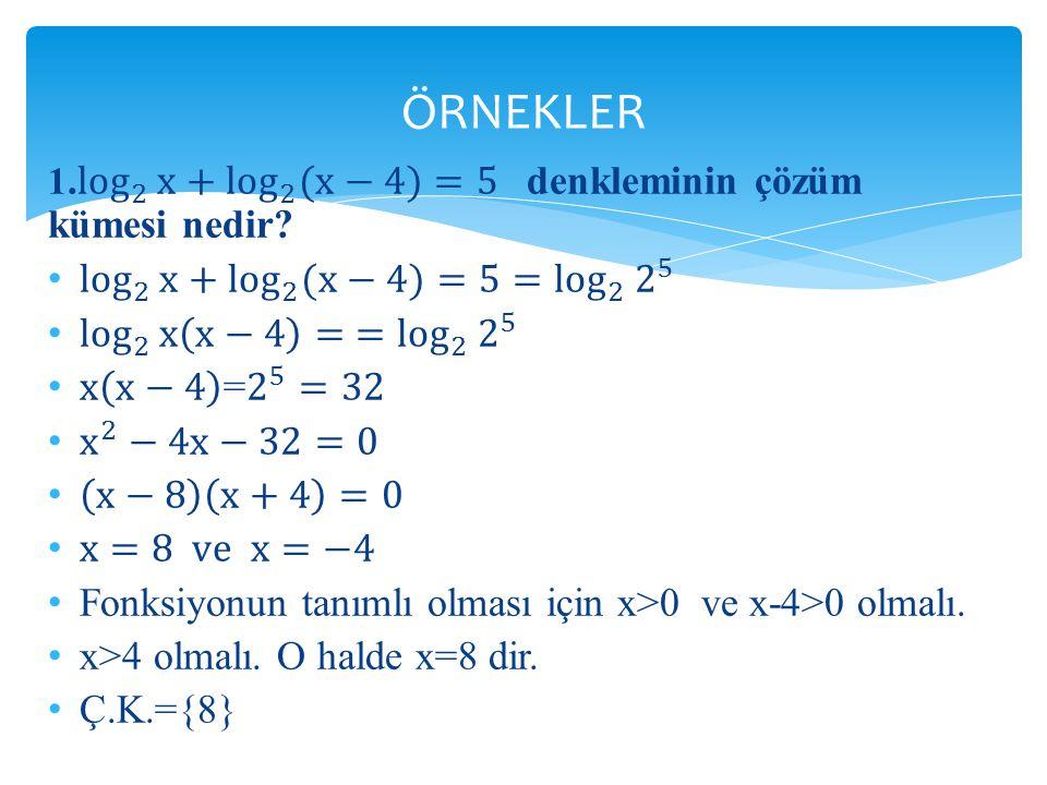 ÖRNEKLER log 2 x + log 2 (x−4) =5= log 2 2 5 log 2 x x−4 = = log 2 2 5