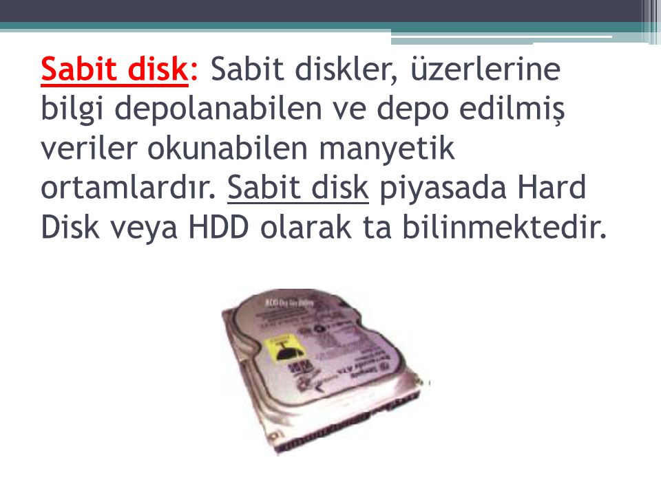 Sabit disk: Sabit diskler, üzerlerine bilgi depolanabilen ve depo edilmiş veriler okunabilen manyetik ortamlardır.