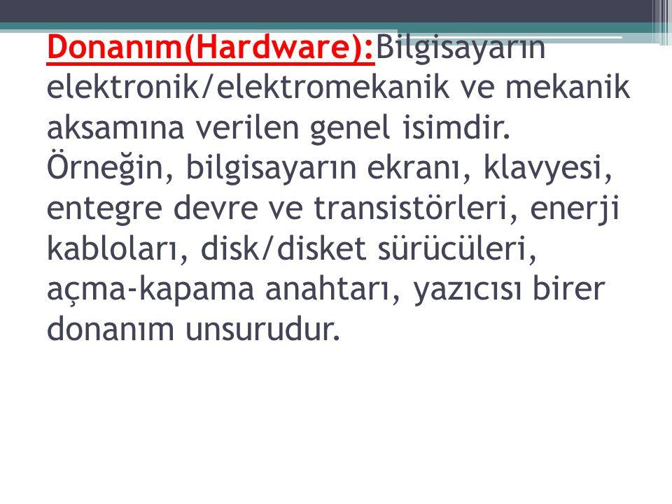 Donanım(Hardware):Bilgisayarın elektronik/elektromekanik ve mekanik aksamına verilen genel isimdir.