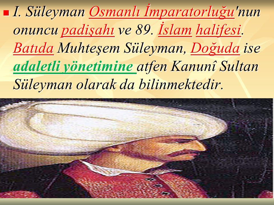 I. Süleyman Osmanlı İmparatorluğu nun onuncu padişahı ve 89