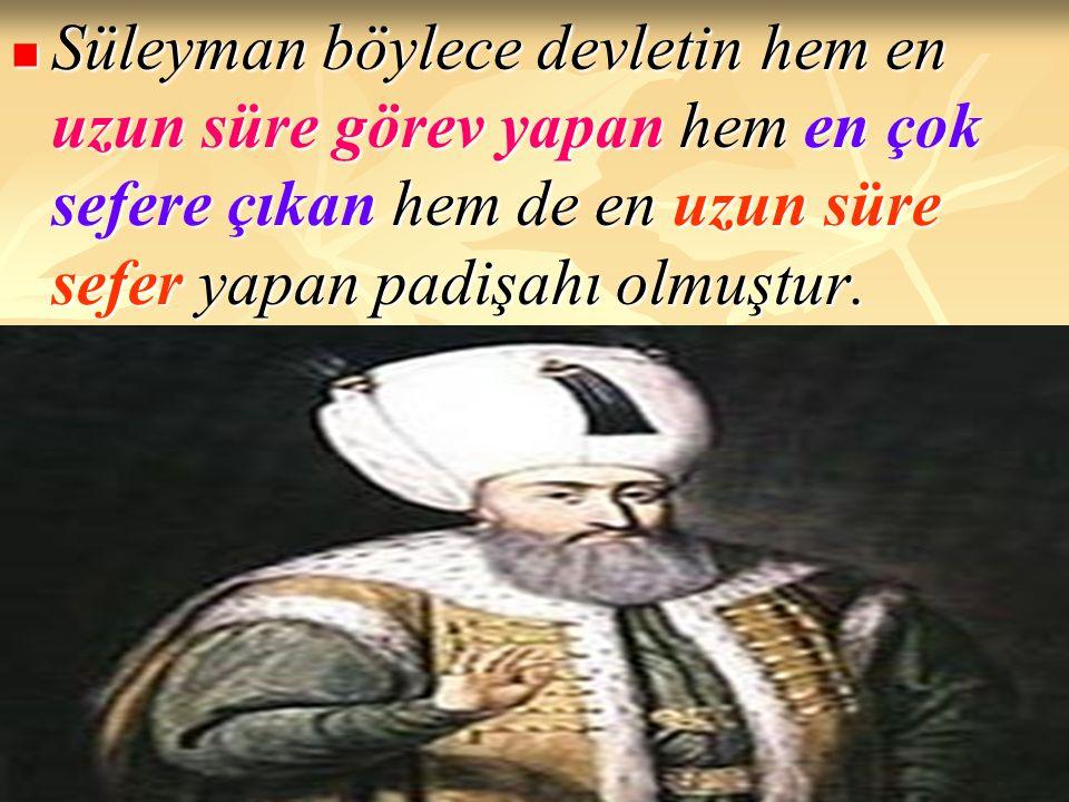 Süleyman böylece devletin hem en uzun süre görev yapan hem en çok sefere çıkan hem de en uzun süre sefer yapan padişahı olmuştur.