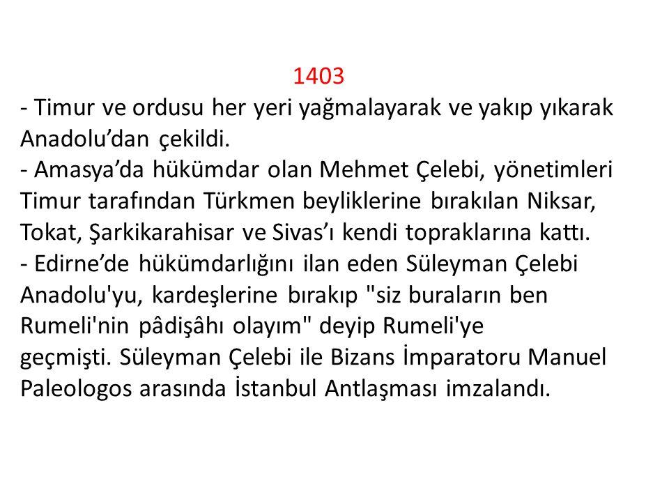 1403 - Timur ve ordusu her yeri yağmalayarak ve yakıp yıkarak Anadolu'dan çekildi.
