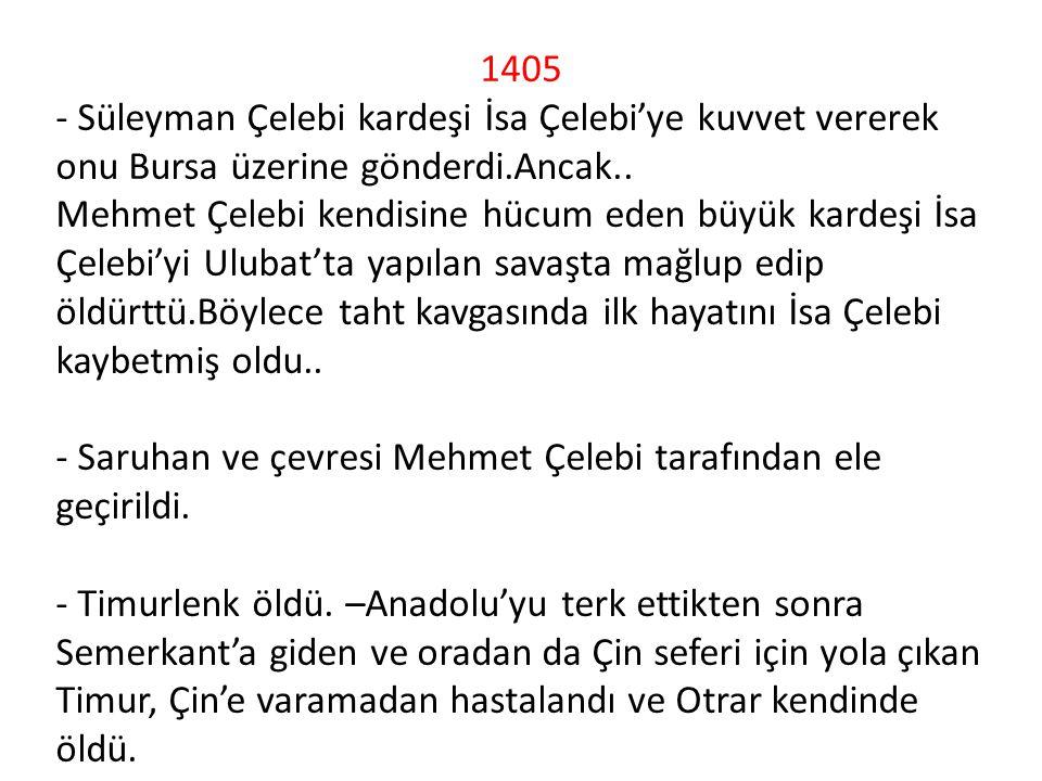 1405 - Süleyman Çelebi kardeşi İsa Çelebi'ye kuvvet vererek onu Bursa üzerine gönderdi.Ancak..