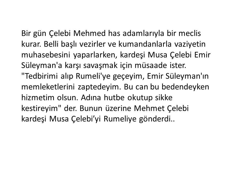 Bir gün Çelebi Mehmed has adamlarıyla bir meclis kurar