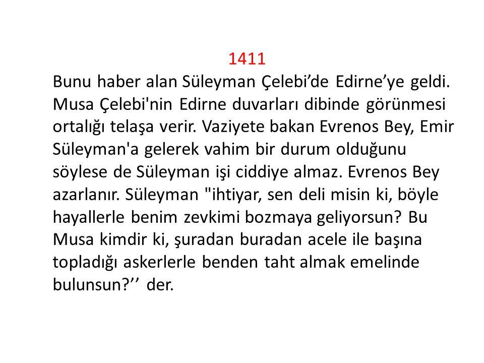 1411 Bunu haber alan Süleyman Çelebi'de Edirne'ye geldi.