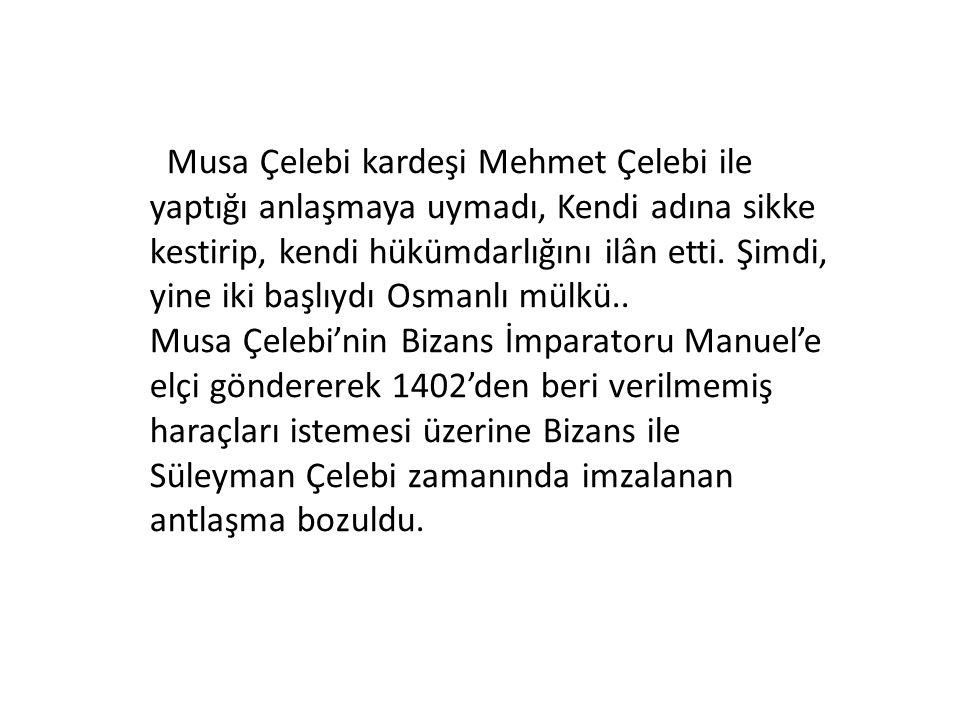 Musa Çelebi kardeşi Mehmet Çelebi ile yaptığı anlaşmaya uymadı, Kendi adına sikke kestirip, kendi hükümdarlığını ilân etti. Şimdi, yine iki başlıydı Osmanlı mülkü..
