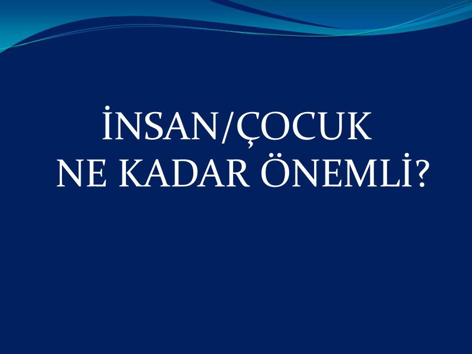 İNSAN/ÇOCUK NE KADAR ÖNEMLİ