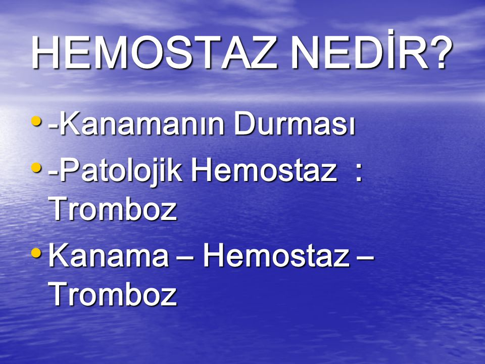 HEMOSTAZ NEDİR -Kanamanın Durması -Patolojik Hemostaz : Tromboz