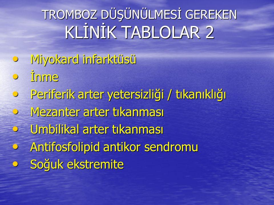 TROMBOZ DÜŞÜNÜLMESİ GEREKEN KLİNİK TABLOLAR 2