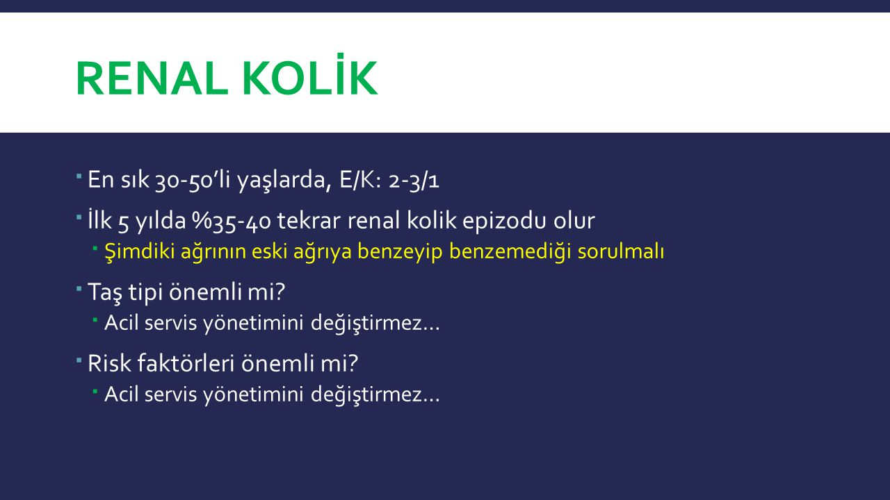 Renal kolİk En sık 30-50'li yaşlarda, E/K: 2-3/1