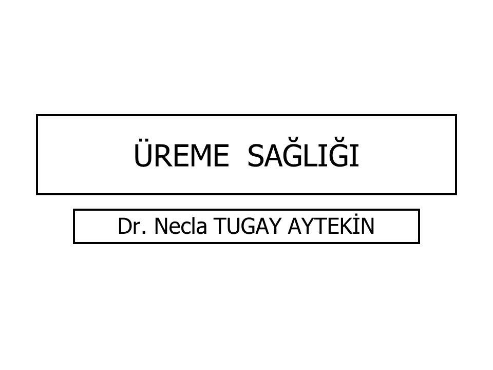ÜREME SAĞLIĞI Dr. Necla TUGAY AYTEKİN