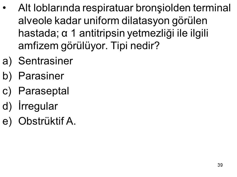 Alt loblarında respiratuar bronşiolden terminal alveole kadar uniform dilatasyon görülen hastada; α 1 antitripsin yetmezliği ile ilgili amfizem görülüyor. Tipi nedir