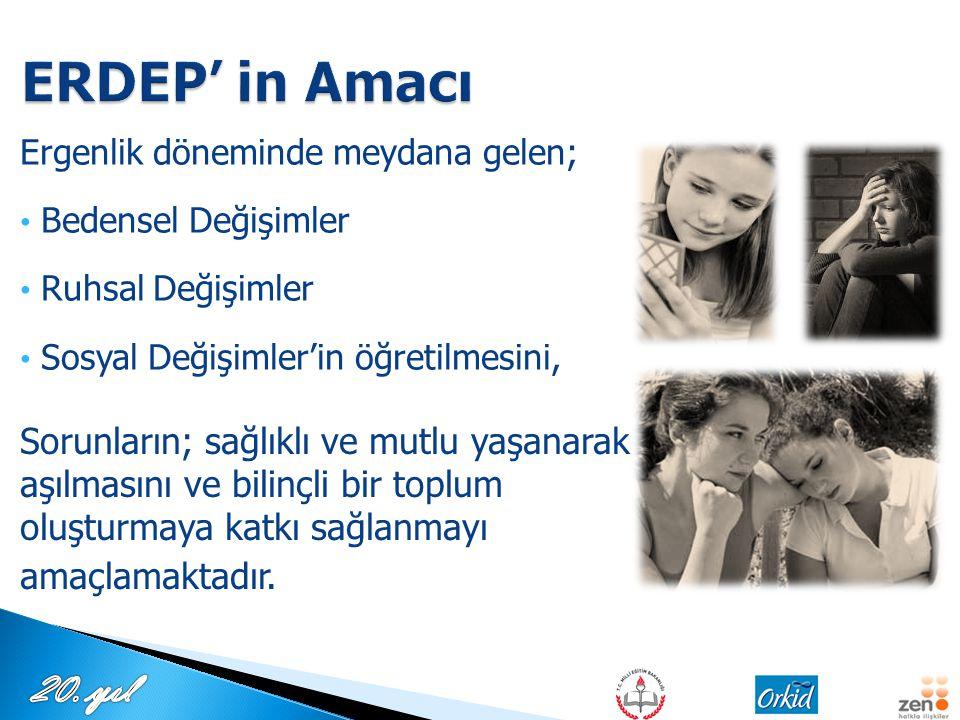 ERDEP' in Amacı Ergenlik döneminde meydana gelen; Bedensel Değişimler. Ruhsal Değişimler. Sosyal Değişimler'in öğretilmesini,